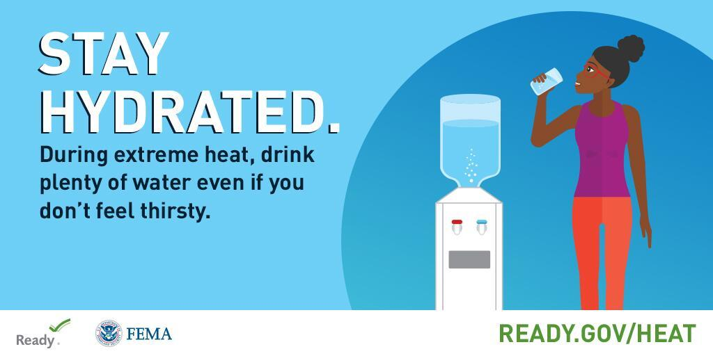 Stay hydrated. During extreme heat, drink plenty of water even if you don't feel thirsty